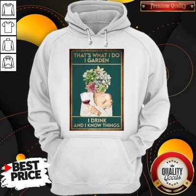 Girl Wine That's What I Do I Garden I Drink And I Know Things Hoodie