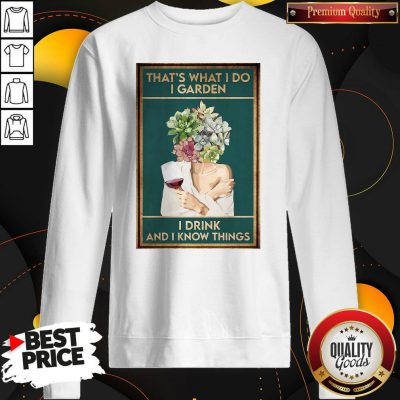 Girl Wine That's What I Do I Garden I Drink And I Know Things Sweatshirt