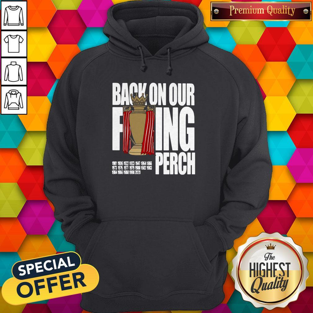 Good Liverpool FC Back On Our Fucking Perch Hoodie