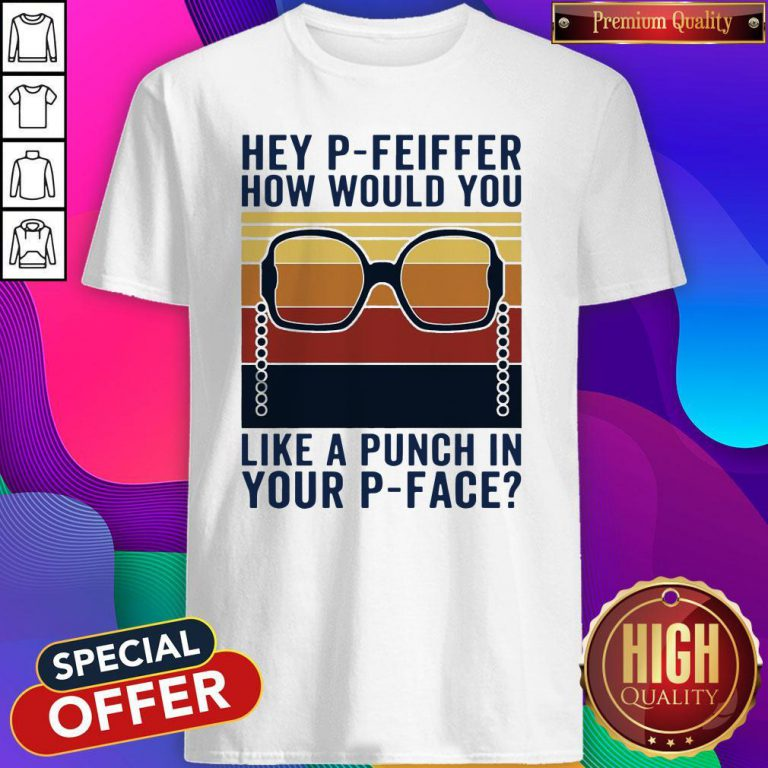 Hey P-Feiffer How Would You Like A Punch In Your P-face Vintage Shirt