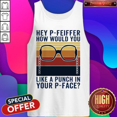 Hey P-Feiffer How Would You Like A Punch In Your P-face Vintage Tank Top