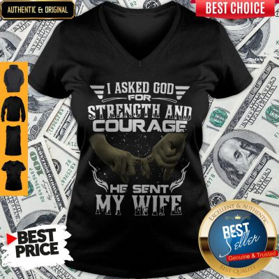 I Asked God For Strength And Courage He Sent My Wife V-neck