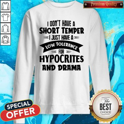 I Don't Have A Short Temper I Just Have A Low Tolerance For Hypocrites And Drama Sweatshirt