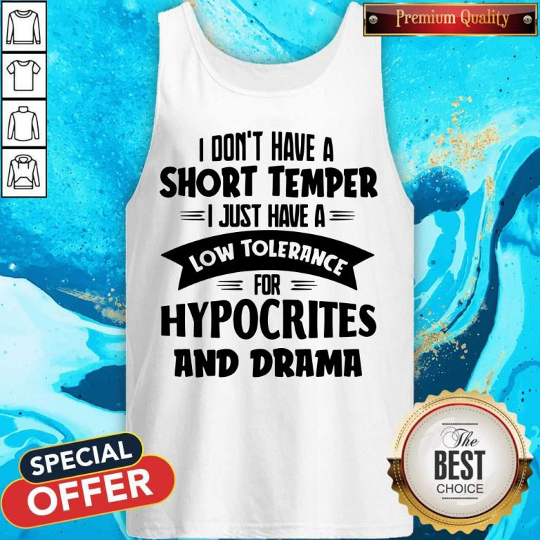 I Don't Have A Short Temper I Just Have A Low Tolerance For Hypocrites And Drama Tank Top