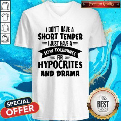 I Don't Have A Short Temper I Just Have A Low Tolerance For Hypocrites And Drama V-neck