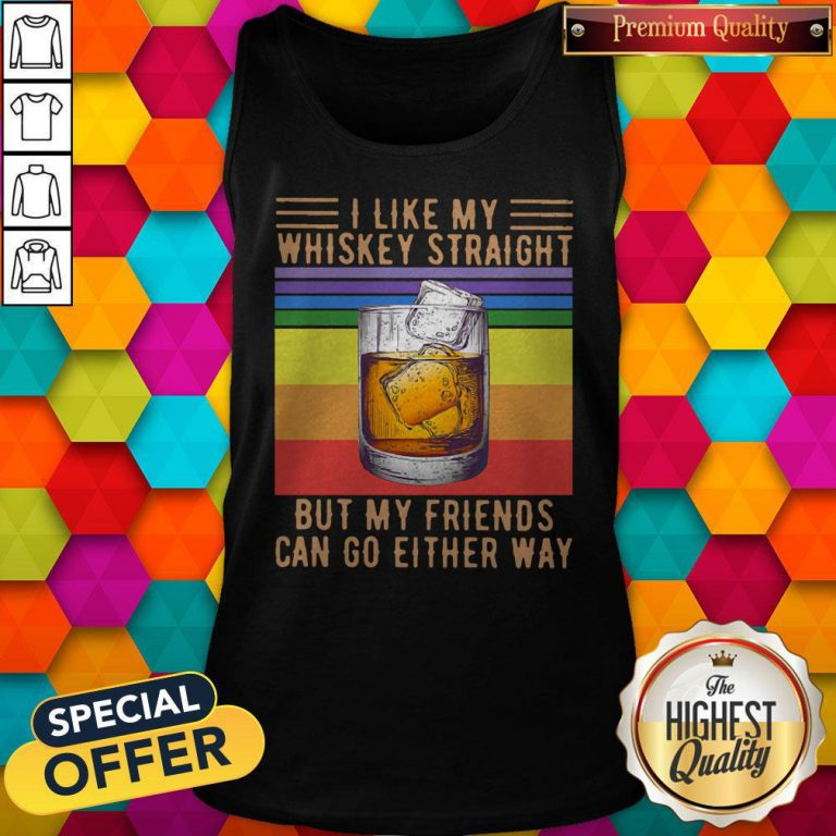 I Like My Whiskey Straight But My Friends Can Go Either Way Vintage Tank Top