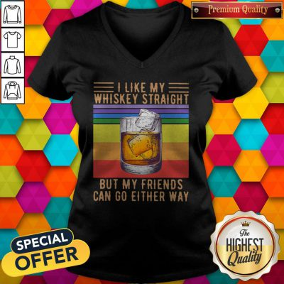I Like My Whiskey Straight But My Friends Can Go Either Way Vintage V-neck