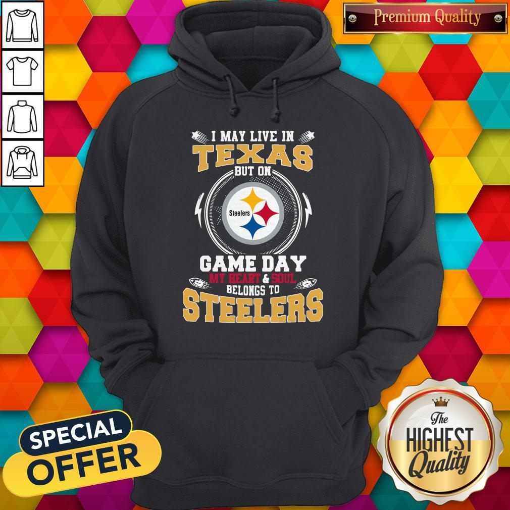 I May Live In Texas But On Game Day My Heart And Soul Belongs To Steelers Hoodie