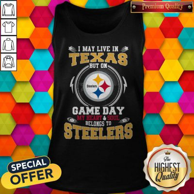I May Live In Texas But On Game Day My Heart And Soul Belongs To Steelers Tank Top