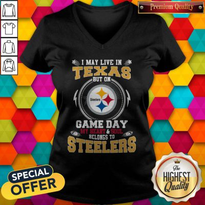 I May Live In Texas But On Game Day My Heart And Soul Belongs To Steelers V-neck
