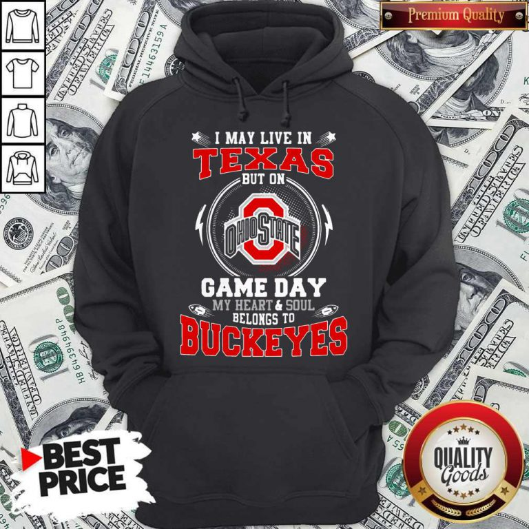 I May Live In Texas Ohio State Buckeyes But On Game Day Belong To Buckeyes Hoodie