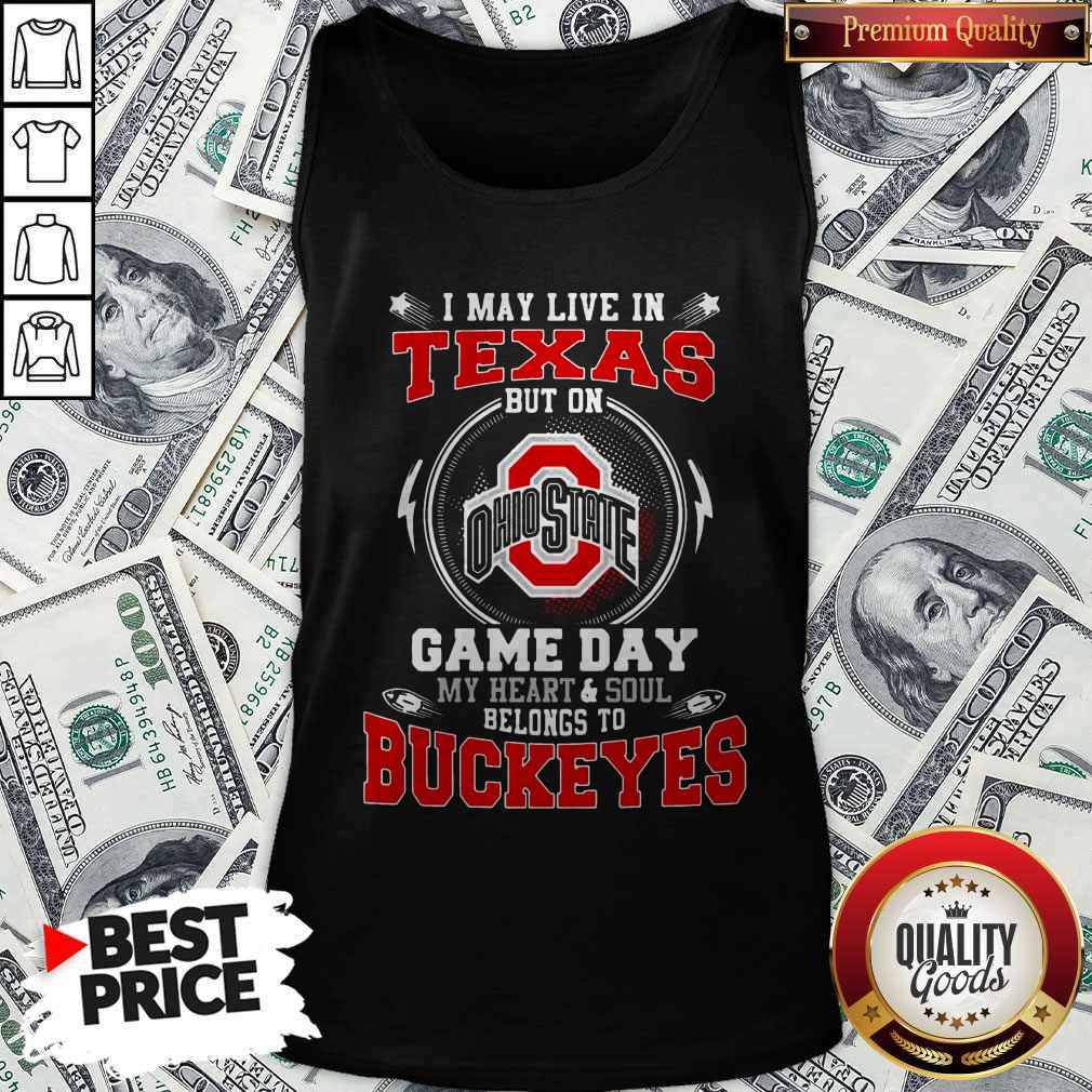 I May Live In Texas Ohio State Buckeyes But On Game Day Belong To Buckeyes Tank Top