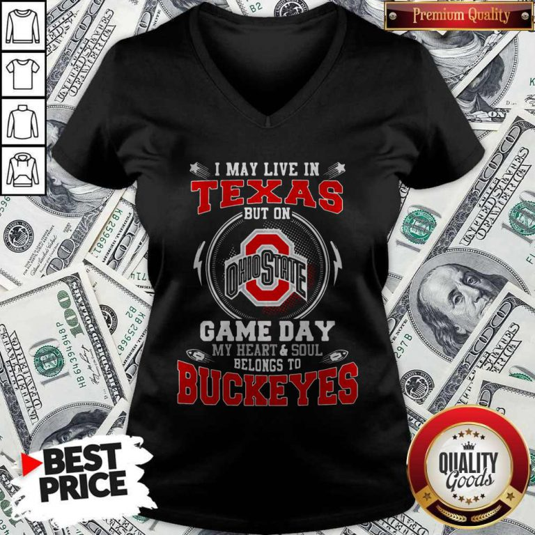 I May Live In Texas Ohio State Buckeyes But On Game Day Belong To Buckeyes V-neck