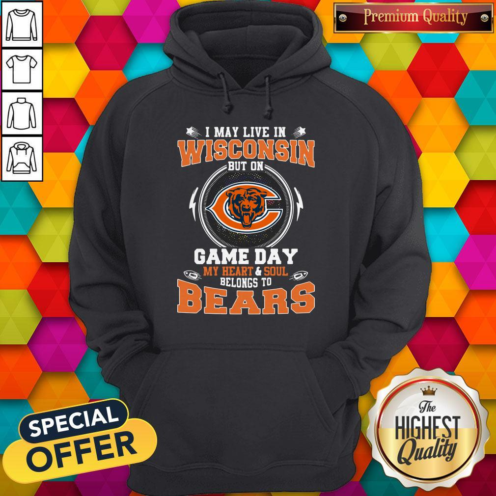 I May Live In Wisconsin But On Game Day My Heart And Soul Belong To Bears Hoodie
