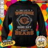 I May Live In Wisconsin But On Game Day My Heart And Soul Belong To Bears Sweatshirt