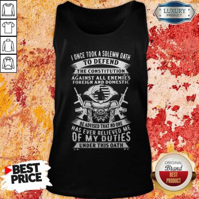 I Once Took A Solemn Oath To Defend The Constitution Against All Enemies Foreign And Domestic Tank Top