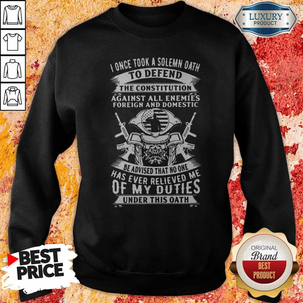 I Once Took A Solemn Oath To Defend The Constitution Against All Enemies Foreign And Domestic Sweatshirt
