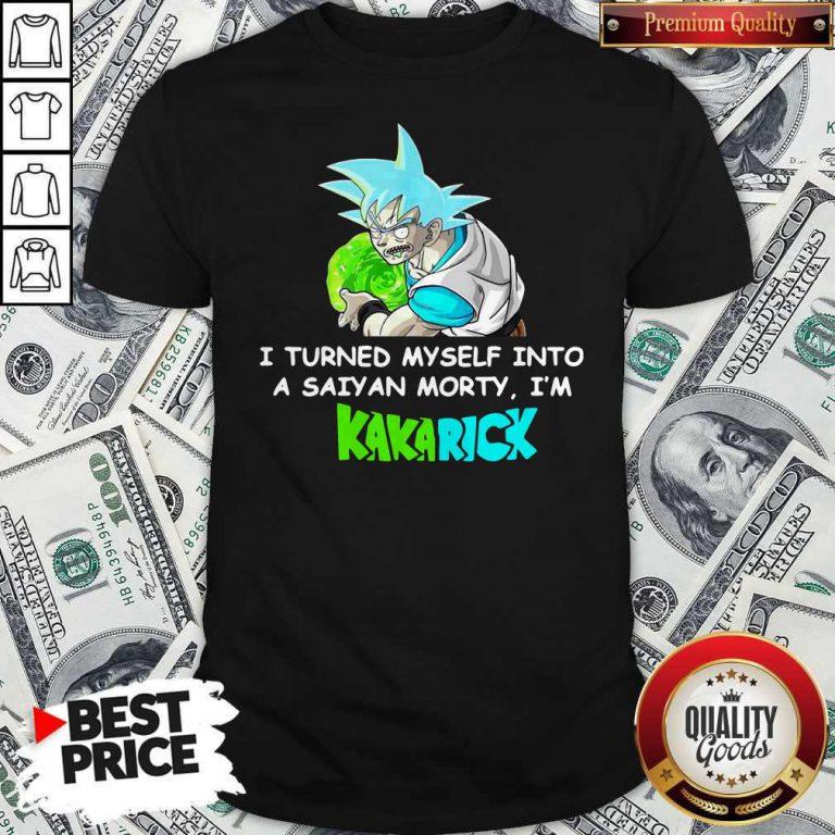 Kamehameha Goku I Turned Myself Into A Saiyan Morty I'm Kakarick Shirt