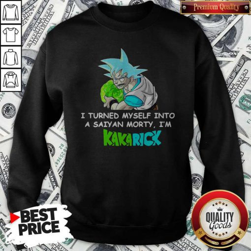 Kamehameha Goku I Turned Myself Into A Saiyan Morty I'm Kakarick Sweatshirt