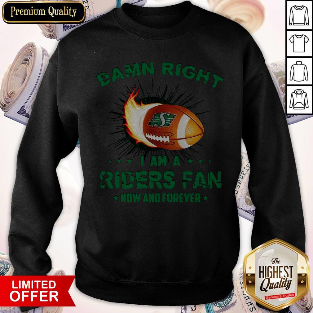 Nice Damn Right I Am A Riders Fan Now And Forever Sweatshirt