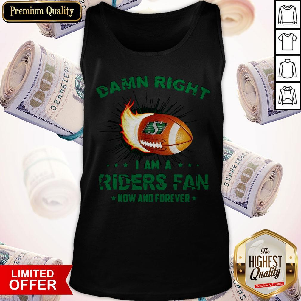 Nice Damn Right I Am A Riders Fan Now And Forever Tank Top