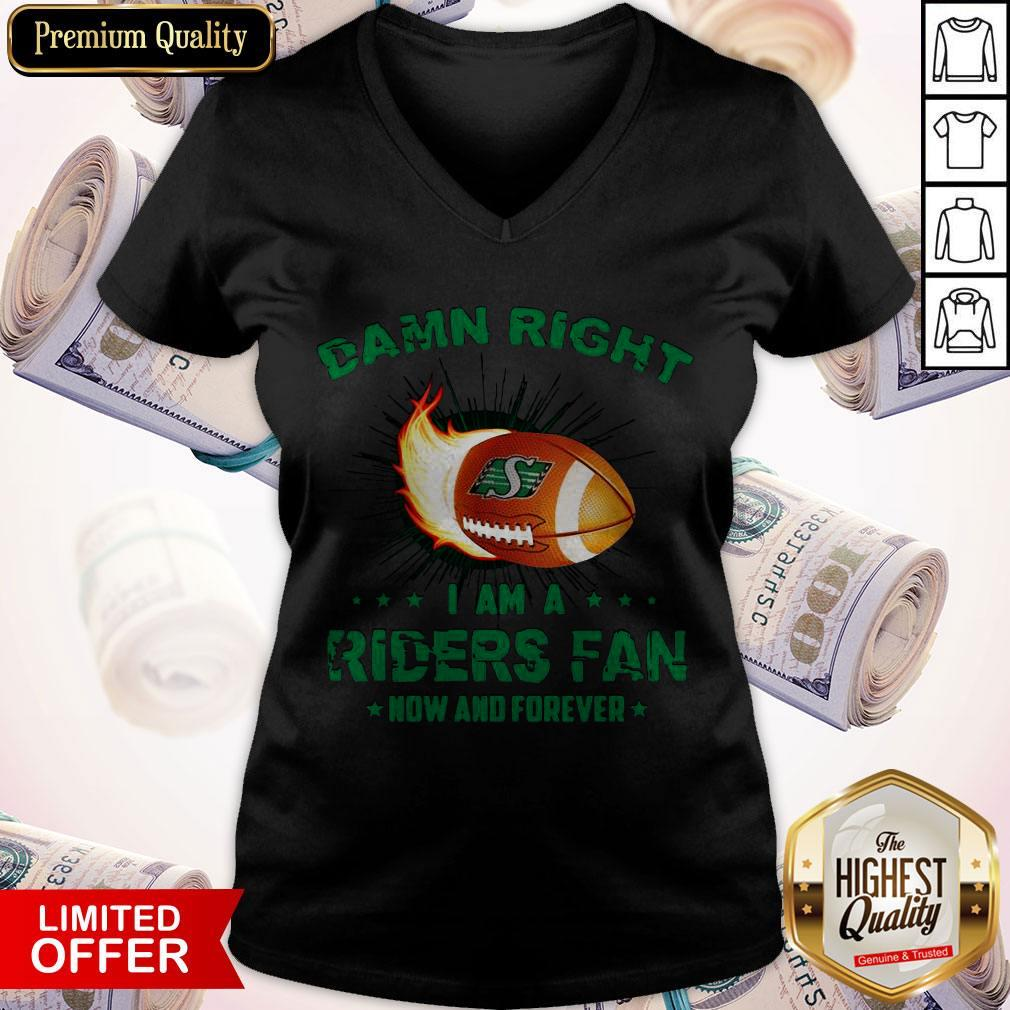 Nice Damn Right I Am A Riders Fan Now And Forever V-neck
