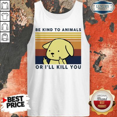 Nice Dog Be Kind To Animals Or I'll Kill You Vintage Tank Top