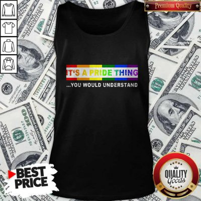 Nice LGBT It's A PRIDE Thing You Would Understand Tank Top