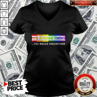 Nice LGBT It's A PRIDE Thing You Would Understand V-neck