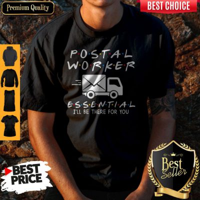 Nice Postal Worker Essential I'll Be There For You Shirt