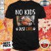 No Kids Just Cats Shirt