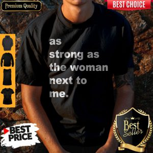 Official As Strong As The Woman Next To Me Shirt