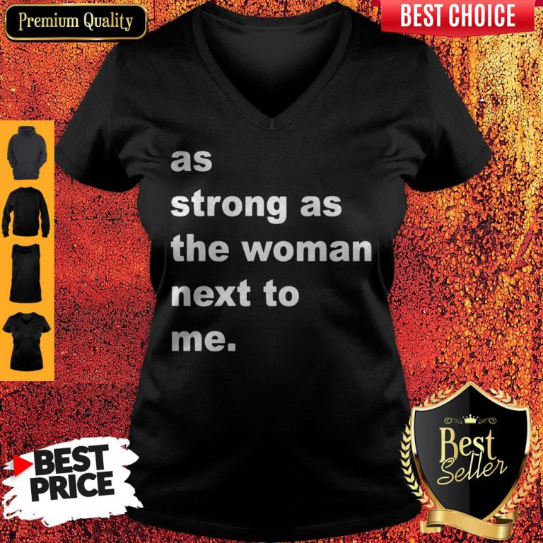 Official As Strong As The Woman Next To Me V-neck