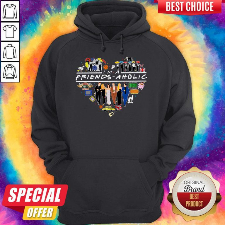 Official I Am A Friends Aholic Hoodie