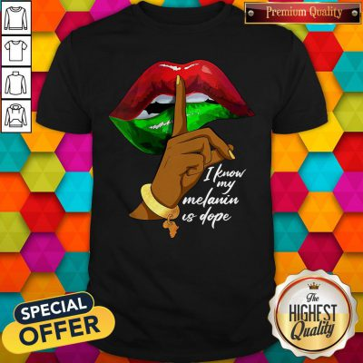 Official I Know My Melanin Is Dope Lips Shirt