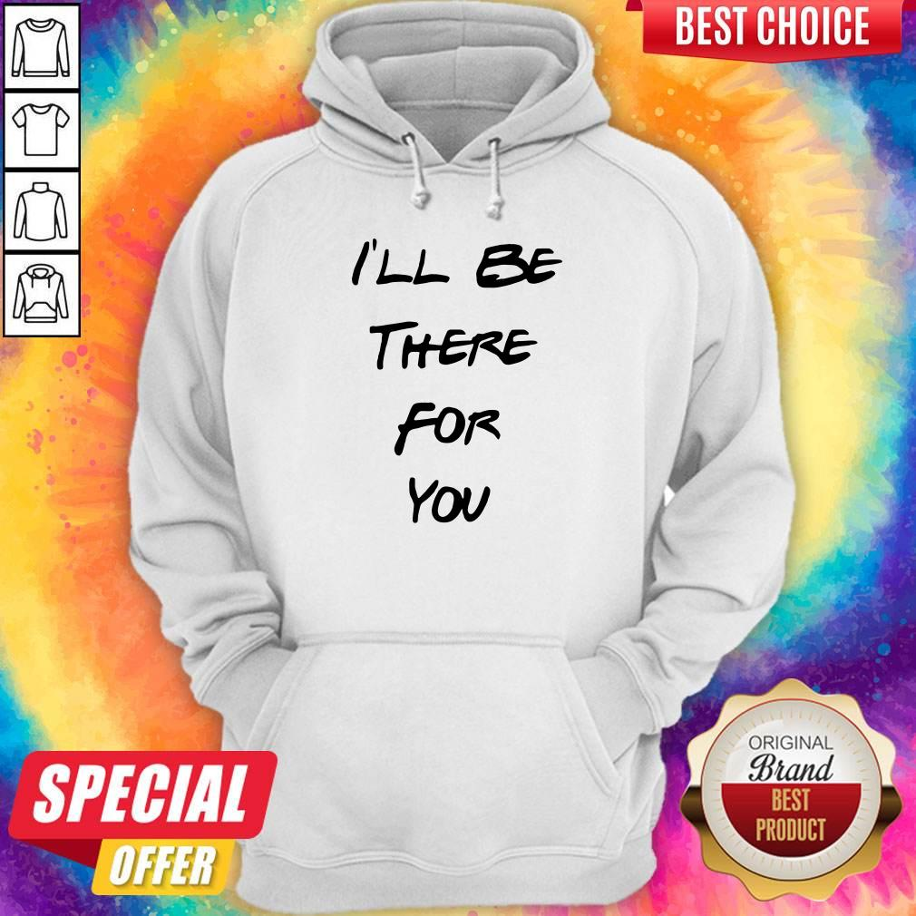 Official I'll Be There For You Hoodie