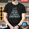 Official Sorry Facts Are Not A Liberal Conspiracy Shirt
