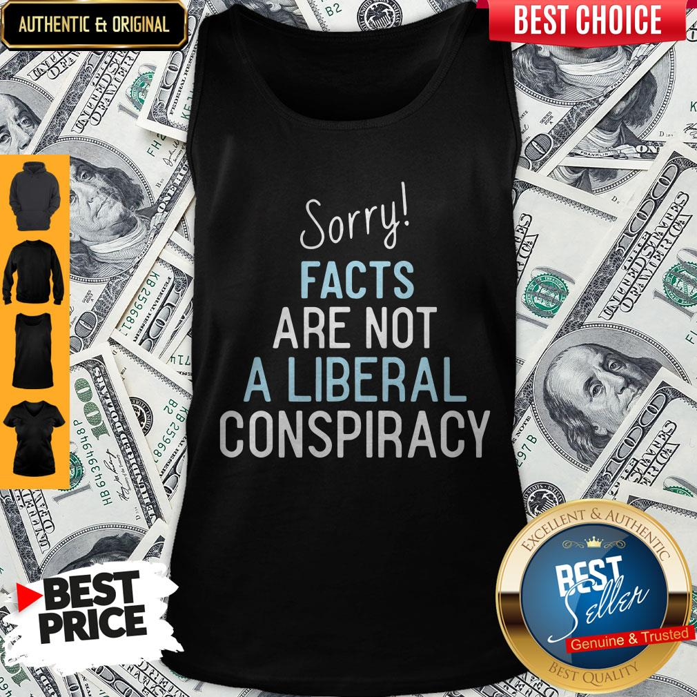 Official Sorry Facts Are Not A Liberal Conspiracy Tank Top