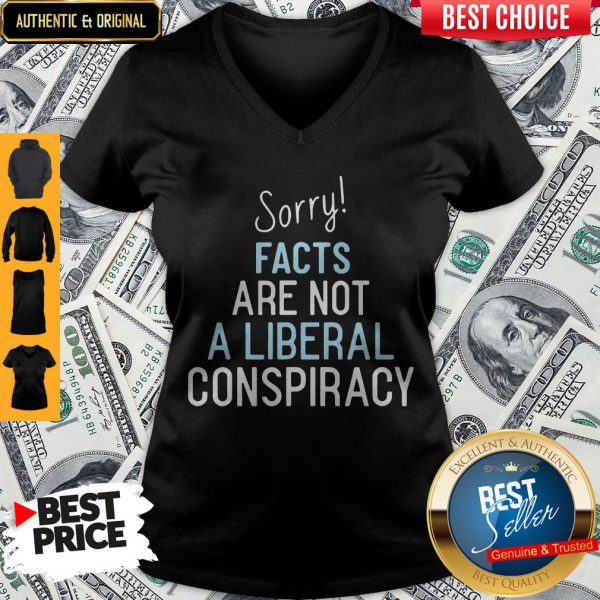 Official Sorry Facts Are Not A Liberal Conspiracy V-neck