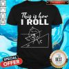 Official This Is How I Roll Funny Physics Science Lovers Shirt