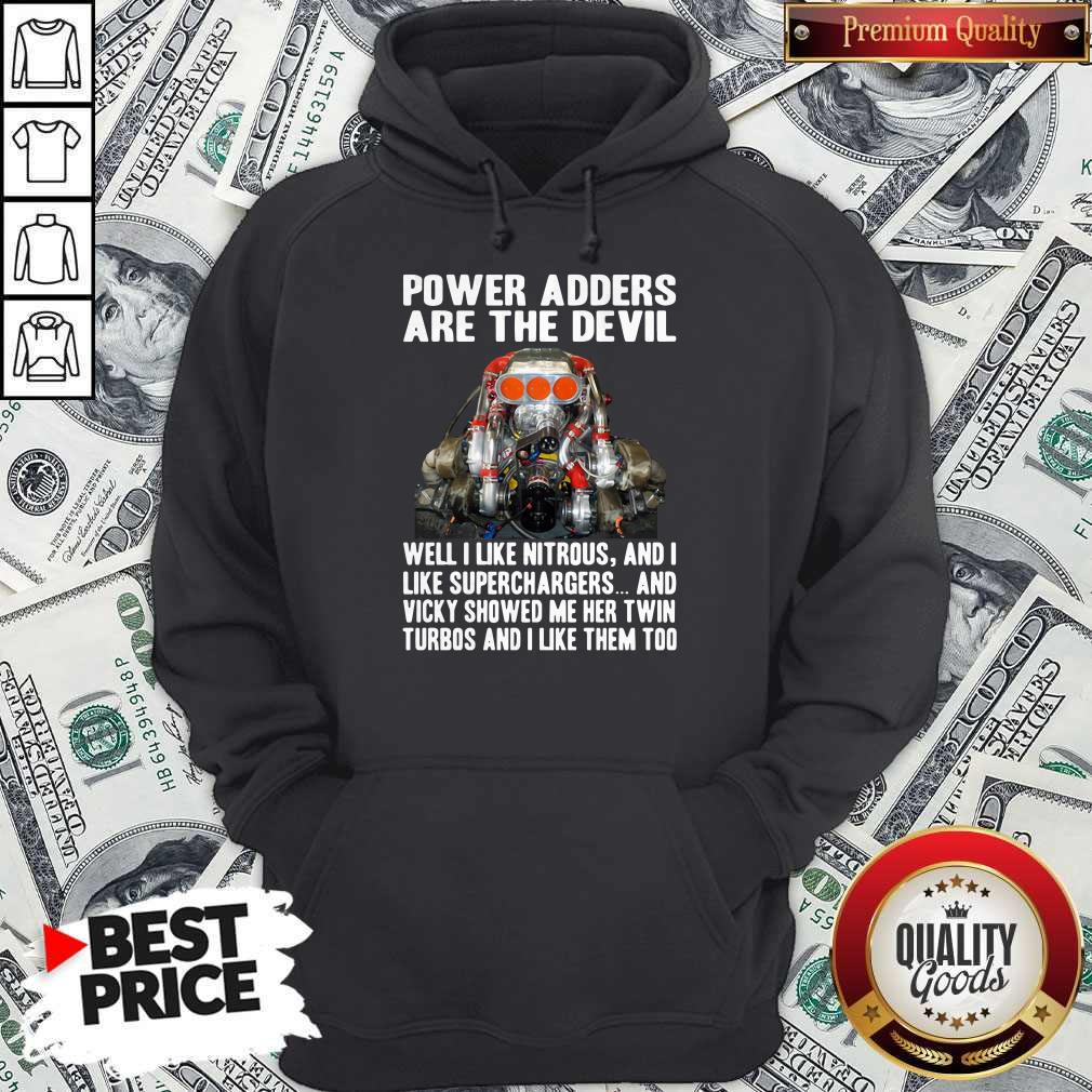Power Adders Are The Devil Well I Like Nitrous And I Like Superchargers Hoodie