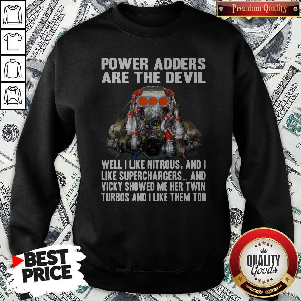 Power Adders Are The Devil Well I Like Nitrous And I Like Superchargers Sweatshirt