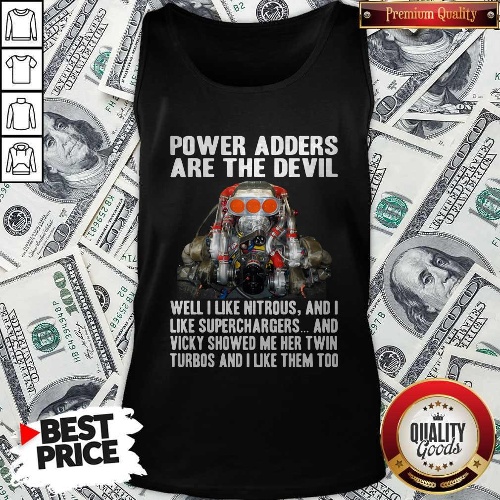 Power Adders Are The Devil Well I Like Nitrous And I Like Superchargers Tank Top