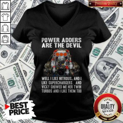 Power Adders Are The Devil Well I Like Nitrous And I Like Superchargers V-neck