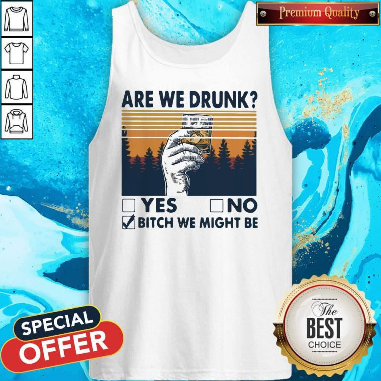 Premium Are We Drunk Yes No Bitch We Might Be Vintage Tank Top