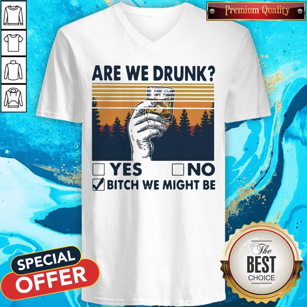 Premium Are We Drunk Yes No Bitch We Might Be Vintage V-neck
