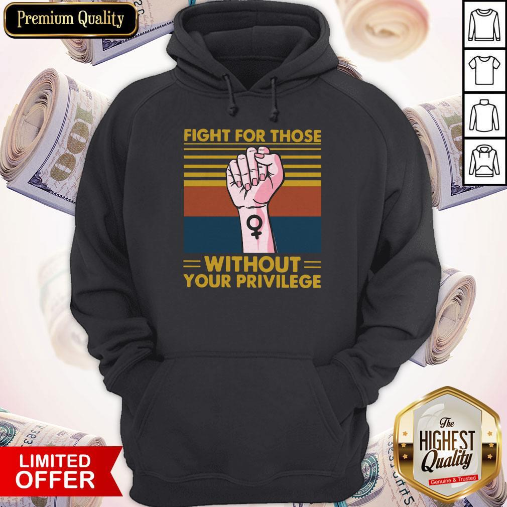 Premium Fight For Those Withought Your Privilege Vintage Hoodie