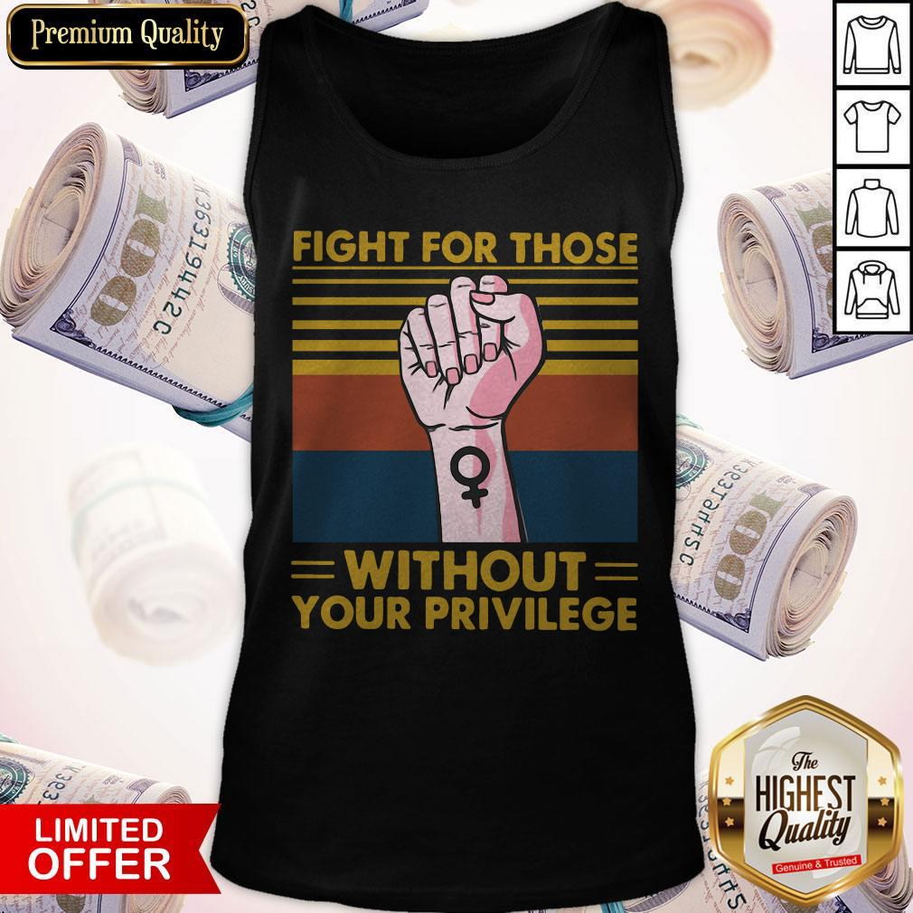 Premium Fight For Those Withought Your Privilege Vintage Tank Top