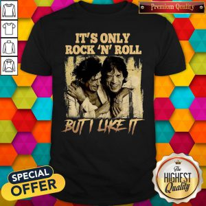Premium It's Only Rock N Roll But I Like It Shirt