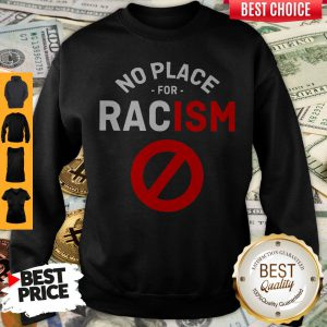 Premium No Place For Racism Sweatshirt